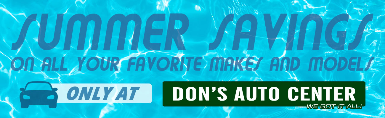 Summer savings on all your favorite makes and models. Only at Don's Auto Center.